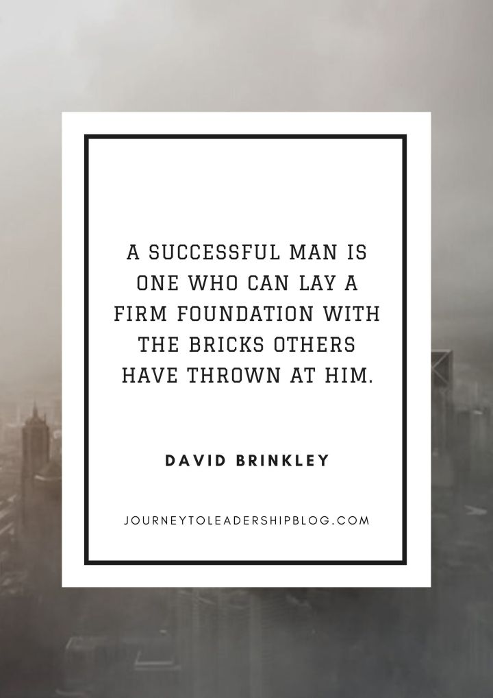 A successful man is one who can lay a firm foundation with the bricks others have thrown at him. – David Brinkley #quote #quotes #success #adversity #selfimprovement