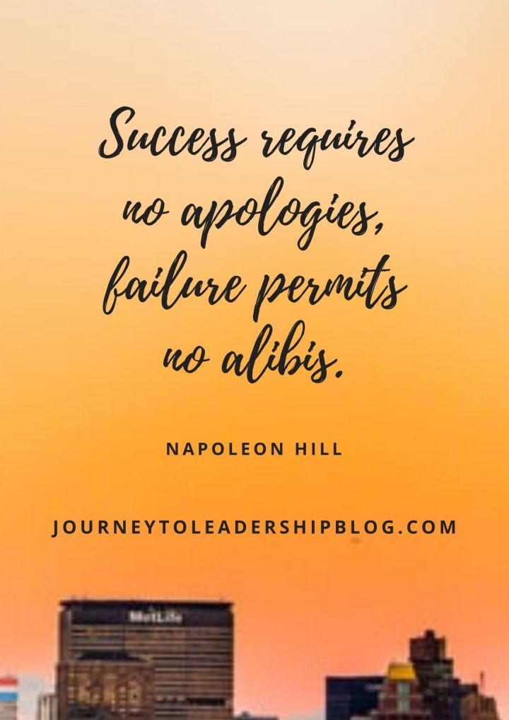"Quote Of The Week #174 Success requires no apologies, failure permits no alibis. - Napoleon Hill ""quotes #quote #successquotes #successmindset #failure https://journeytoleadershipblog.com"