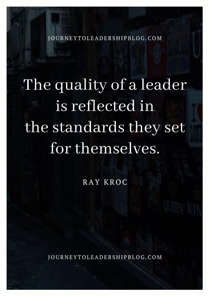 The quality of a leader is reflected in the standards they set for themselves. - Ray Kroc #quotes #quotesaboutlife #inspirationalquotes #leadership https://journeytoleadershipblog.com