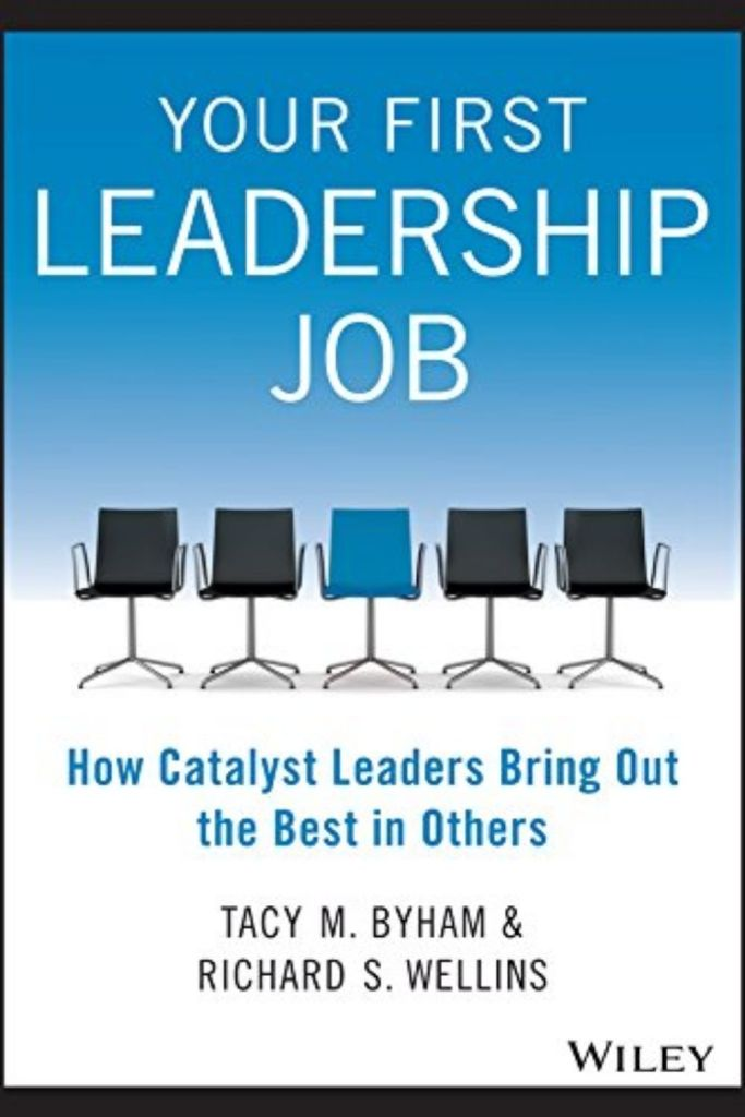 Your First Leadership Job:How Catalyst Leaders Bring Out the Best in Othersby Tacy M. Byham and Richard S. Wellins #book #bookreview #leadership #leadershipdevelopment #success #successmindset https://journeytoleadershipblog.com