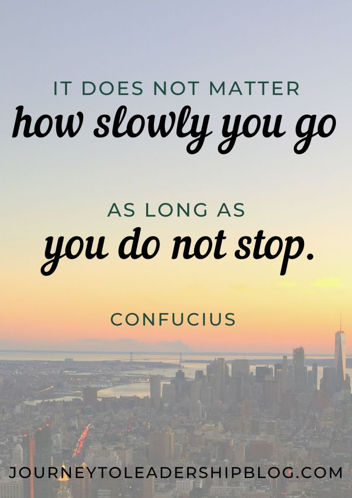 Quote of The Week #191 It does not matter how slowly you go as long as you do not stop. - Confucius #success #successmindset #purpose #journeytoleadershipquotes #quoteoftheweek https://journeytoleadershipblog.com