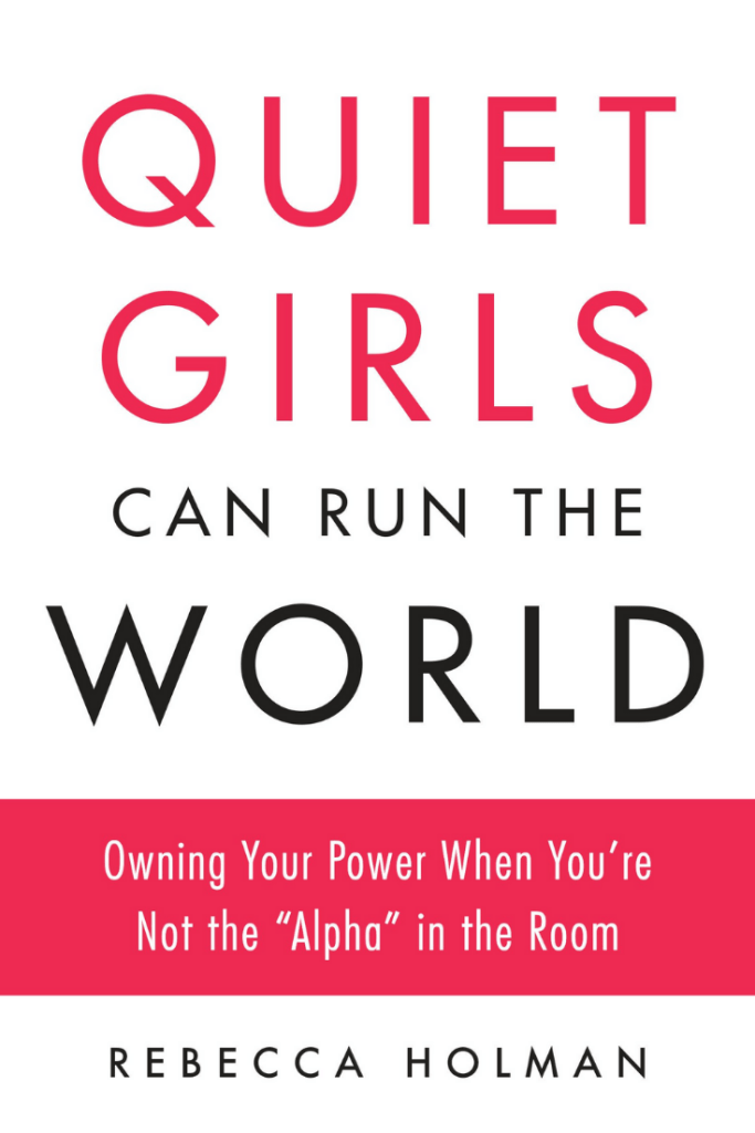 """Quiet Girls Can Run the World : Owning Your Power When You're Not the """"Alpha"""" in the Room By Rebecca Holman #book #bookreviews #introversion #quietleadership #introvertedleader https://journeytoleadershipblog.com"""