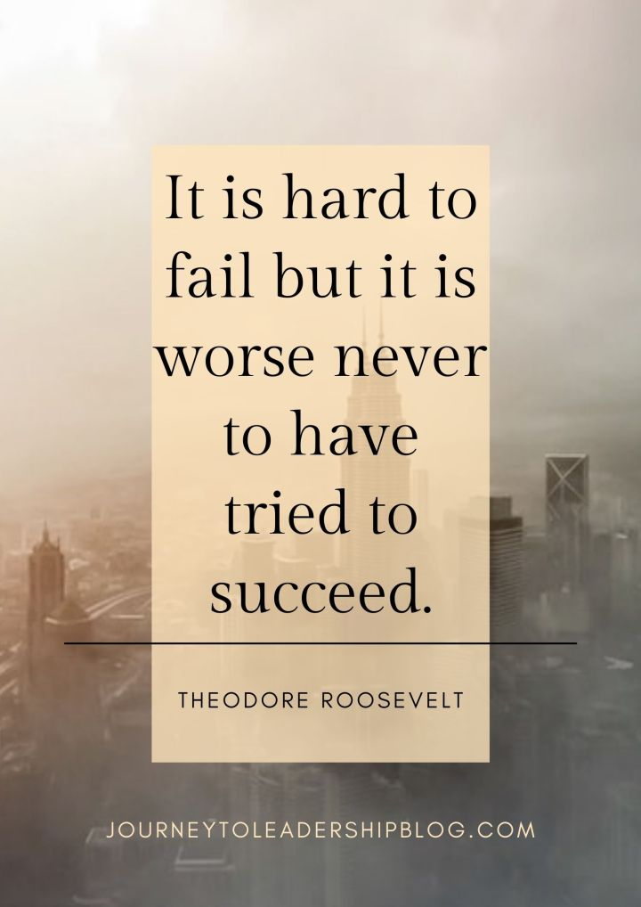 Quote Of The Week #208 It is hard to fail but it is worse never to have tried to succeed. –Theodore Roosevelt #quote #quotes #quotesaboutlife journeytoleadershipblog.com