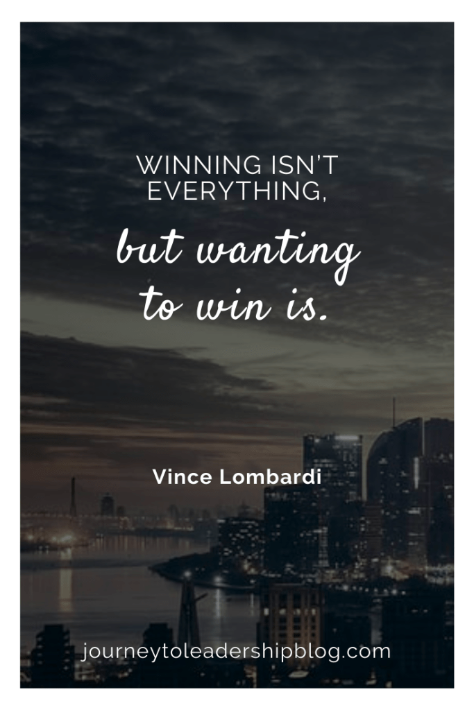 Quote Of The Week #210 Winning isn't everything, but wanting to win is. –Vince Lombardi