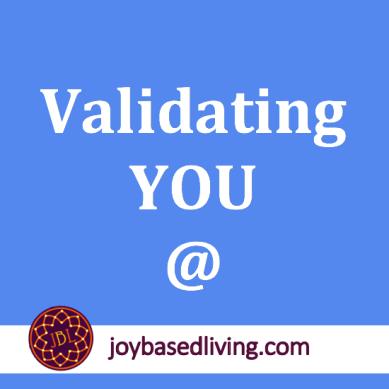 Validating YOU at Joy-Based Living