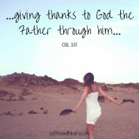 ...giving thanks to God the Father through him... Col. 3:17