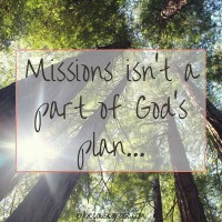 Missions isn't a part of God's plan...