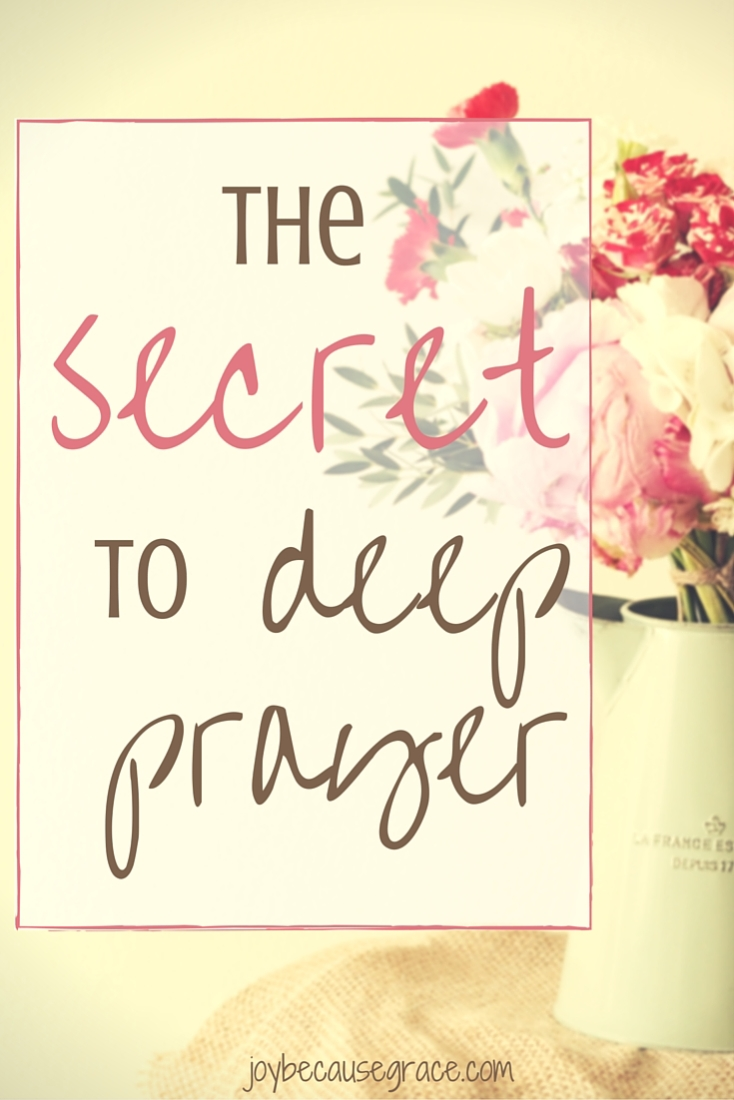The Secret to Deep Prayer