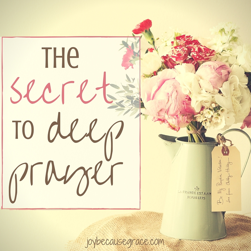 The Secret to Deep Prayer