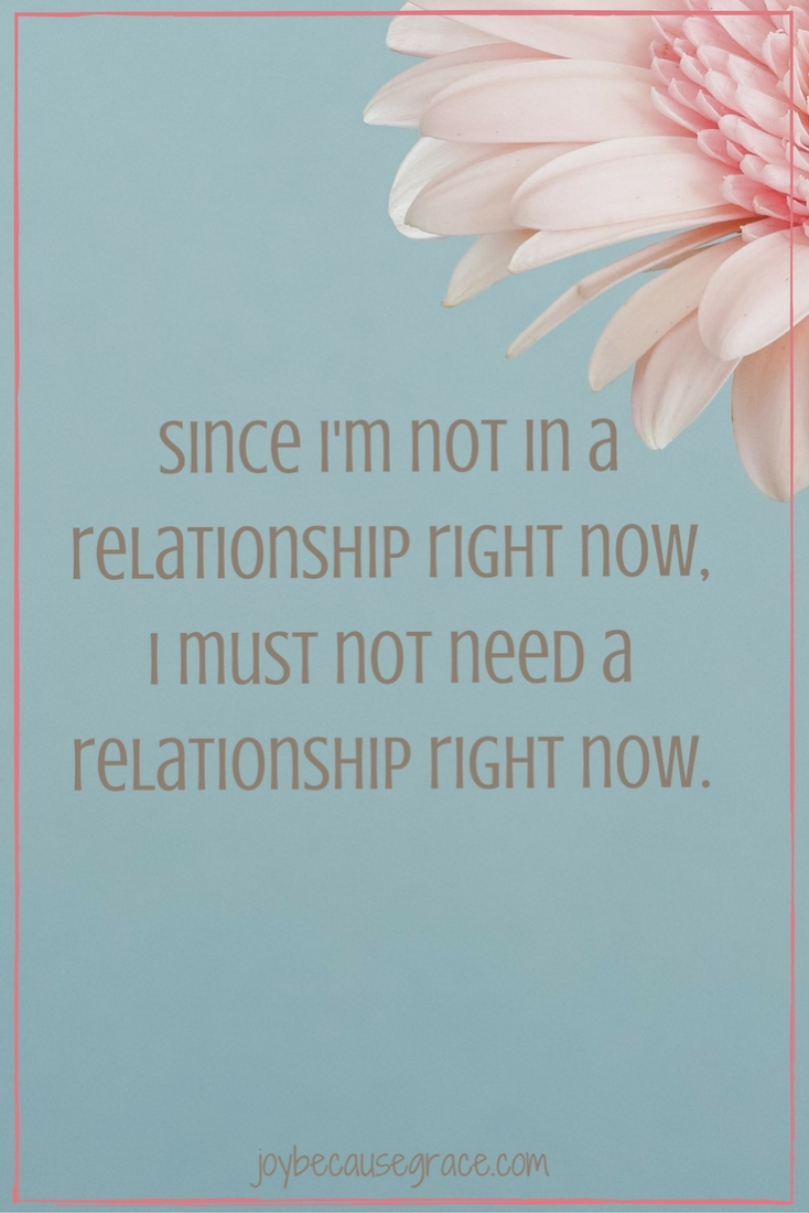 Since I'm not in a relationship right now, I must not need a relationship right now. | Relationship Quote | Singleness Quote