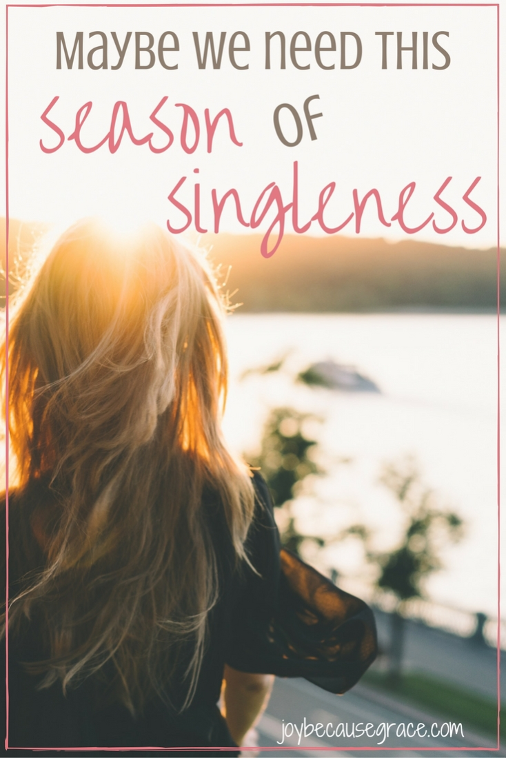 I'm learning to trust God in every area of my life and I want to be thankful for singleness. After all, maybe I really do need this season of singleness.