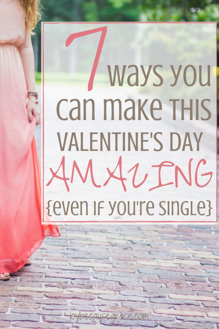 Valentine's Day often gets a bad rep among singles, but here are 7 great ways to make this Valentine's Day AMAZING, even if you're single.