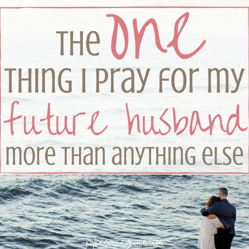 The One Thing I Pray for my Future Husband More Than Anything Else