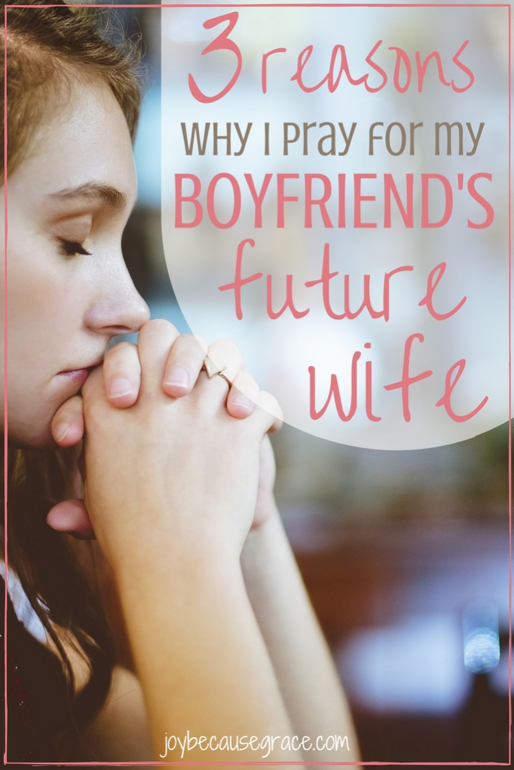 Interesting perspective. Have you ever prayed for your boyfriend's future wife? Click to see three reasons why you should. | Praying for your boyfriend