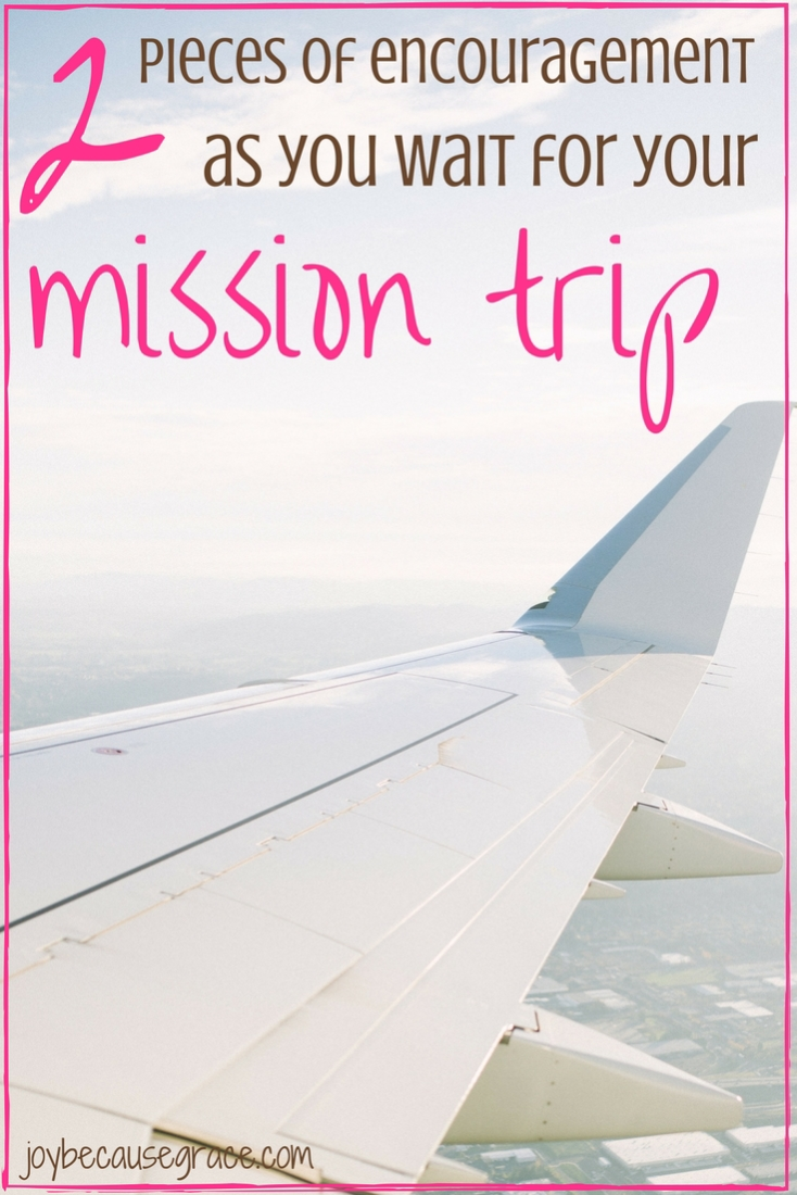 When God calls us to go on a mission trip, it can be hard to wait to hop on that plane. Here are two pieces of encouragement to remember as you wait.