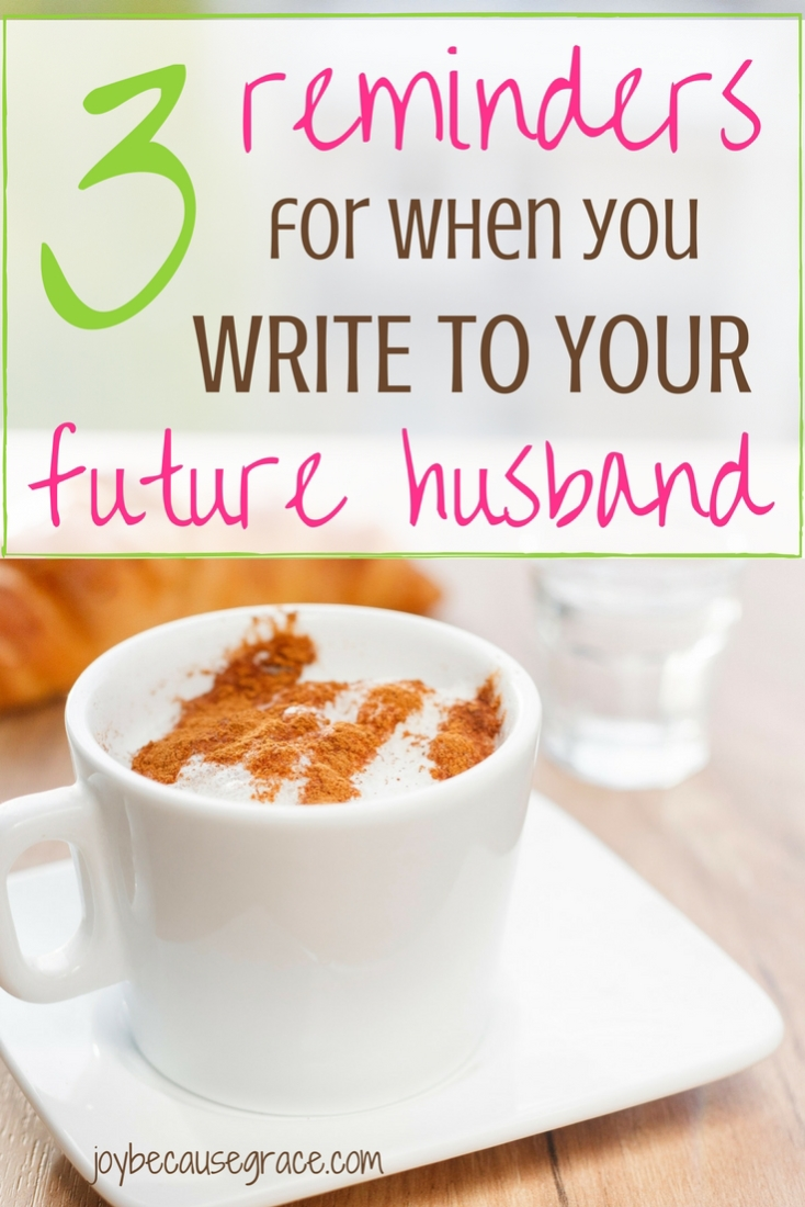 Do you write to your future husband? Well, if you're interested in writing to your future husband, these three reminders are just what you need!