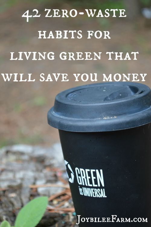 42 zero waste habits for living green that will save you
