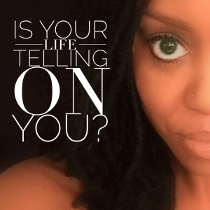 Is Your Life Telling On You?