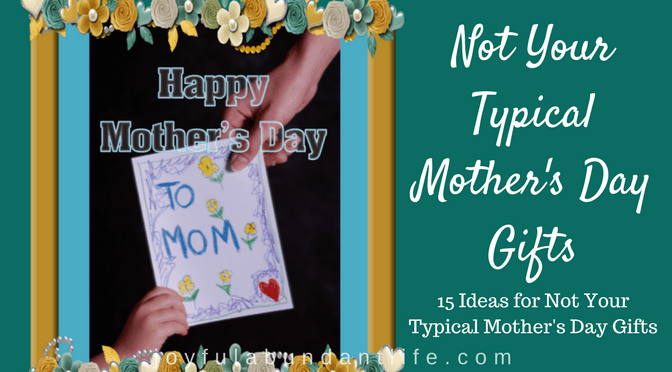 Not Your Typical Mother's Day Gifts