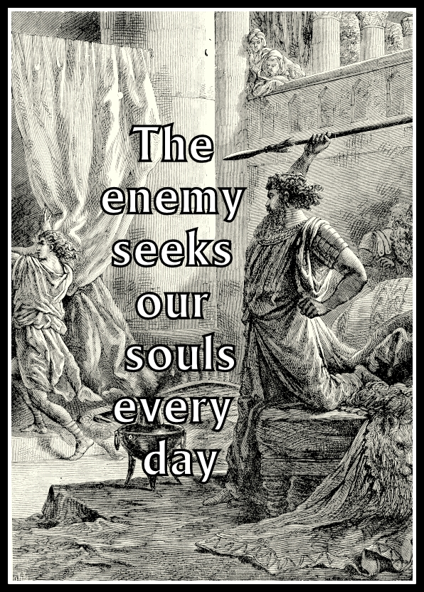 The enemy seeks our soul every day