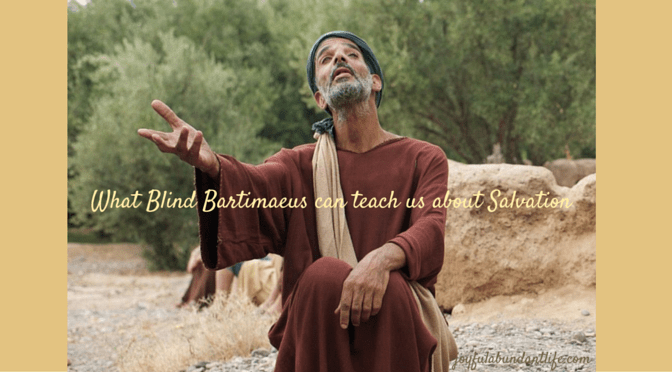 How the story of Blind Bartamaeus teaches us how to be Saved