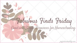 8 Simple and Good Resources for Homeschoolers – Fabulous Finds Friday
