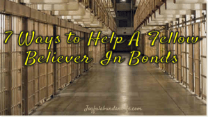 7 Ways To Help A Fellow Believer In Prison
