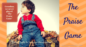 Instilling Biblical Truths into My Grandchildren – Grandma, you forgot to do the Praise Game