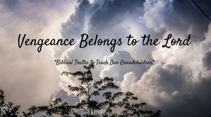 Vengeance Belongs to the Lord - Instilling Biblical Truths into my Grandchildren