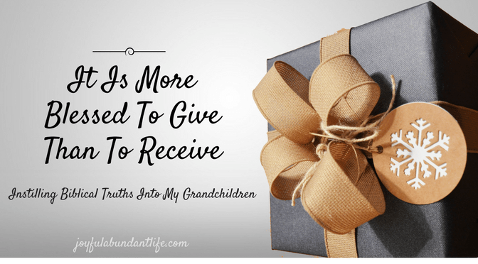 Instilling Biblical Truths into My Grandchildren – It Is More Blessed To Give Than To Receive