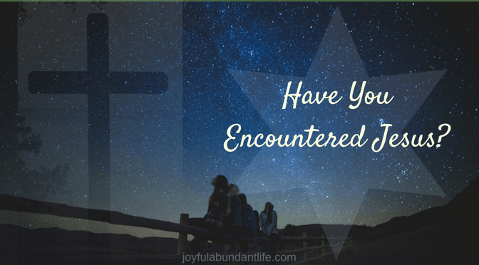 Encountering Jesus – Have you personally encountered Jesus?