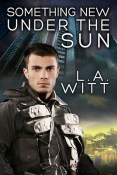 Excerpt and Giveaway: Something New Under the Sun by L.A. Witt