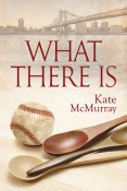Review: What There Is by Kate McMurray