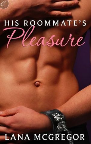 Review: His Roommate's Pleasure by Lana McGregor