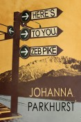 Guest Post and Giveaway: Here's to You, Zeb Pike by Johanna Parkhurst
