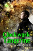 Guest Post: Clockwork Tangerine by Rhys Ford