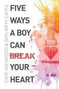 Review: Five Ways a Boy Can Break Your Heart by Cate Ashwood and Skylar M. Cates
