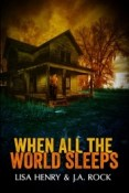 Guest Post and Giveaway: When All the World Sleeps by Lisa Henry and J.A. Rock
