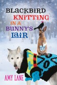 Review: Blackbird Knitting in a Bunny's Lair by Amy Lane