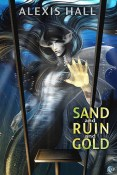Guest Post and Giveaway: Sand and Ruin and Gold by Alexis Hall
