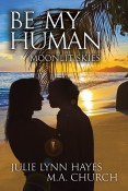 Guest Post and Giveaway: Be My Human by Julie Lynn Hayes & M.A. Church