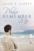 Guest Post: Please Remember Me by Jacob Z. Flores