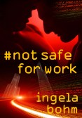 Guest Post and Giveaway: Not Safe For Work by Ingela Bohm