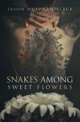Review: Snakes Among Sweet Flowers by Jason Huffman-Black