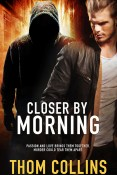 Guest Post and Giveaway: Closer by Morning by Thom Collins