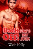 Guest Post and Giveaway: Back Off! That's My Jock by Wade Kelly