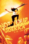 Guest Post and Giveaway: Not Your Sidekick by C.B. Lee