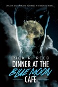 Dinner At The Blue Moon Cafe by Rick R. Reed