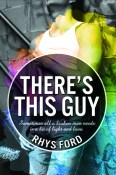 Guest Post and Giveaway: There's This Guy by Rhys Ford