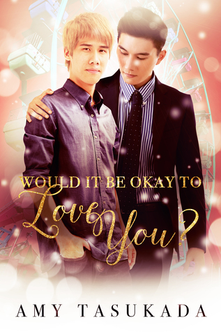 Review: Would It Be Okay To Love You? by Amy Tasukada
